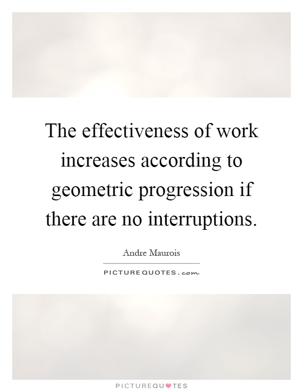 The effectiveness of work increases according to geometric progression if there are no interruptions Picture Quote #1
