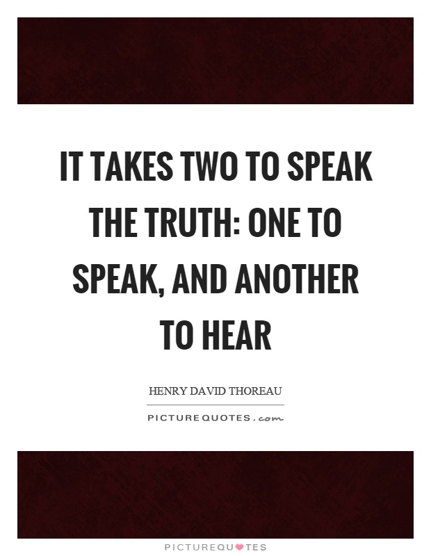 It takes two to speak the truth: one to speak, and another to hear Picture Quote #1