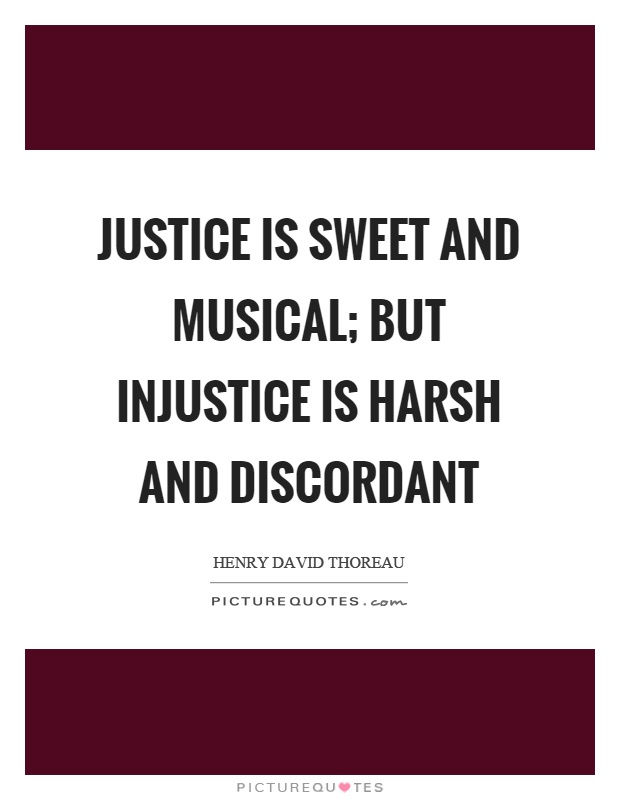 Justice is sweet and musical; but injustice is harsh and discordant Picture Quote #1