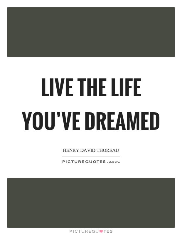 Live the life you've dreamed Picture Quote #1
