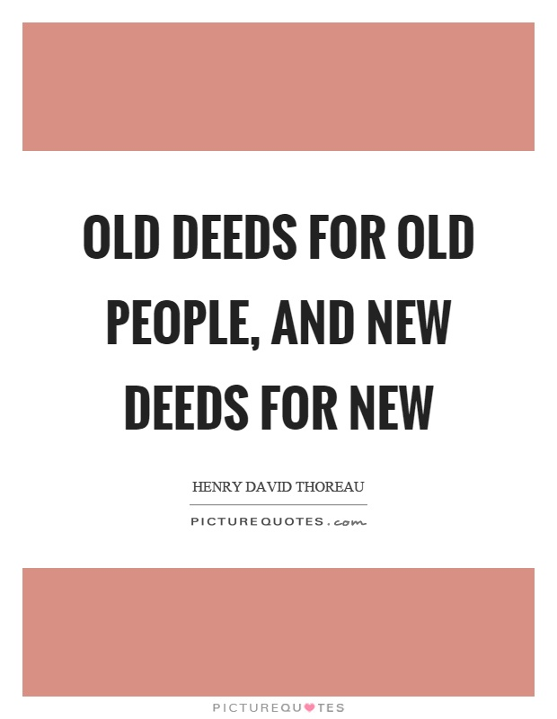 Old deeds for old people, and new deeds for new Picture Quote #1