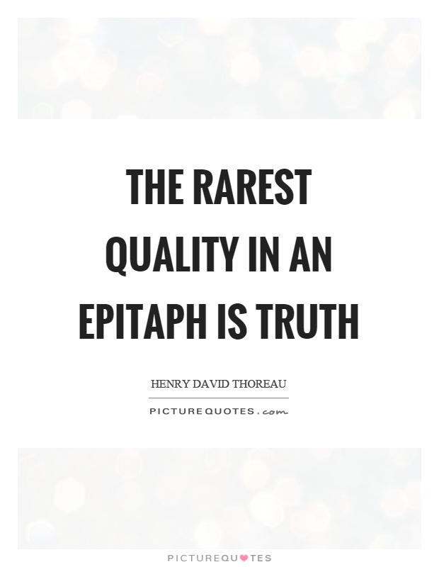 The rarest quality in an epitaph is truth Picture Quote #1
