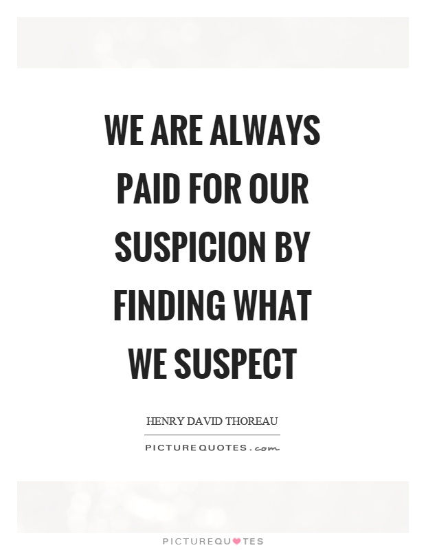 We are always paid for our suspicion by finding what we suspect Picture Quote #1