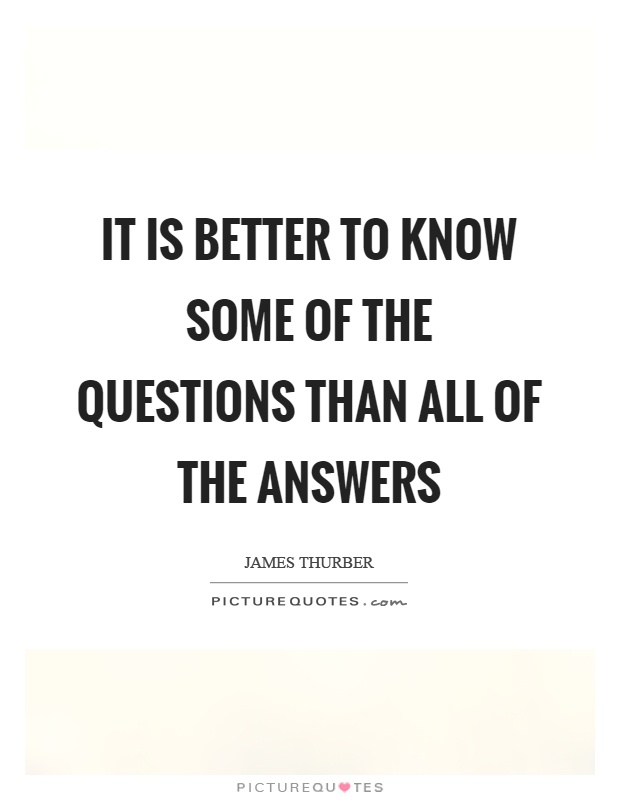It is better to know some of the questions than all of the answers Picture Quote #1