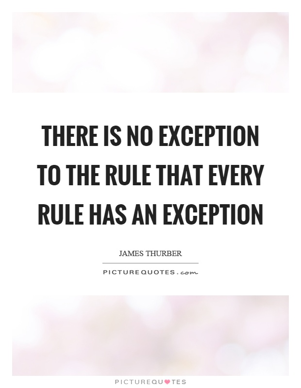 There is no exception to the rule that every rule has an exception Picture Quote #1