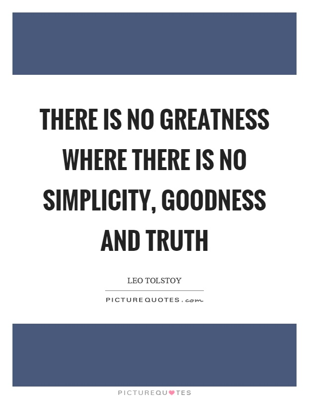 There is no greatness where there is no simplicity, goodness and truth Picture Quote #1