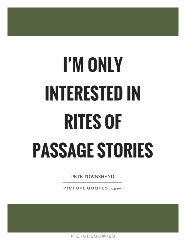 I'm only interested in rites of passage stories Picture Quote #1