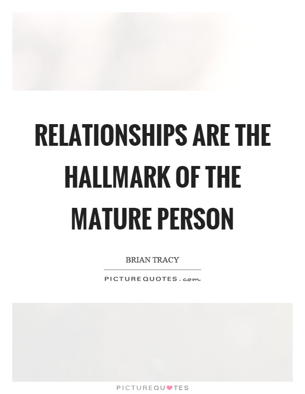 Relationships are the hallmark of the mature person Picture Quote #1