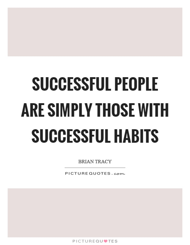 Successful people are simply those with successful habits Picture Quote #1