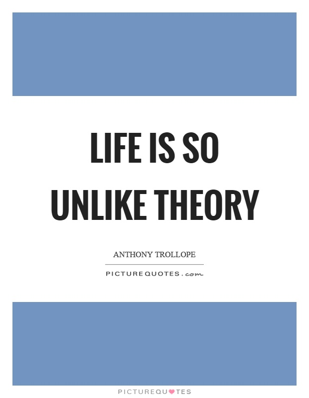 Life is so unlike theory Picture Quote #1