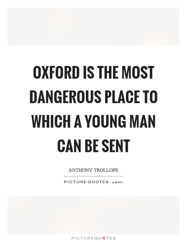 Oxford is the most dangerous place to which a young man can be sent Picture Quote #1