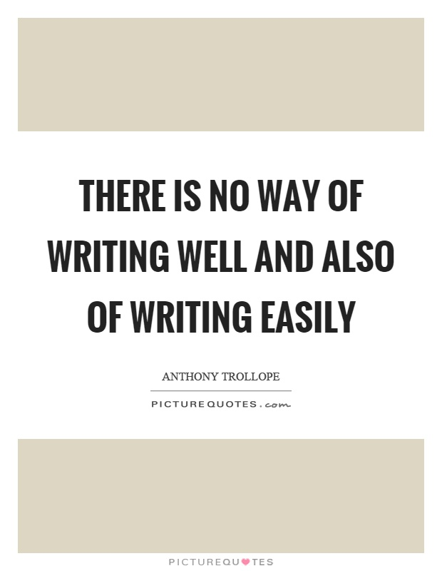 There is no way of writing well and also of writing easily Picture Quote #1
