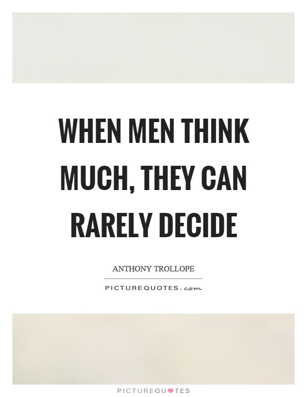 When men think much, they can rarely decide Picture Quote #1