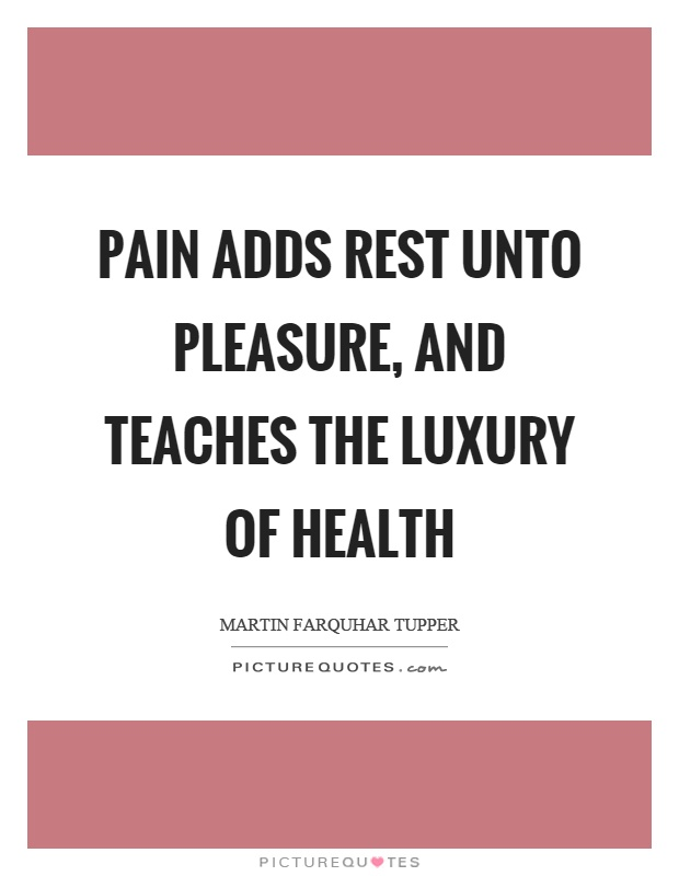 Pain adds rest unto pleasure, and teaches the luxury of health Picture Quote #1