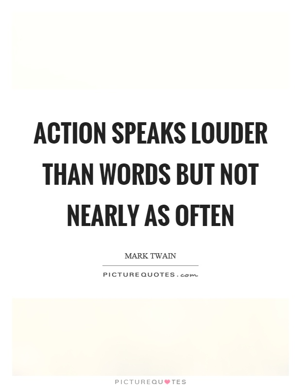 Action speaks louder than words but not nearly as often Picture Quote #1
