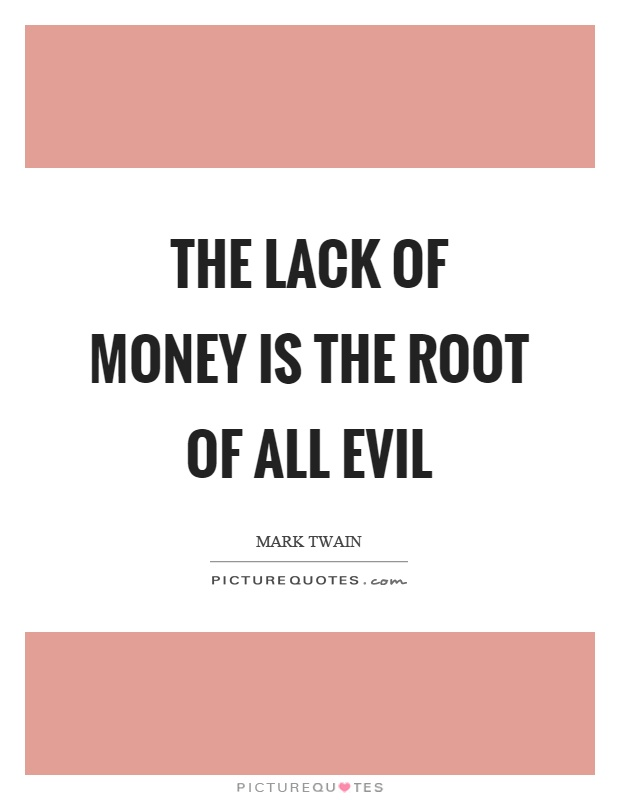 The lack of money is the root of all evil Picture Quote #1