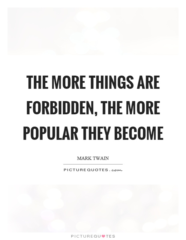The more things are forbidden, the more popular they become Picture Quote #1
