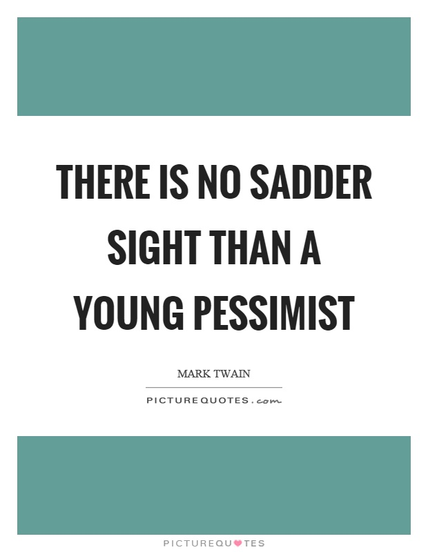There is no sadder sight than a young pessimist Picture Quote #1