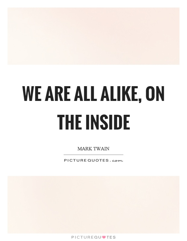 We are all alike, on the inside Picture Quote #1