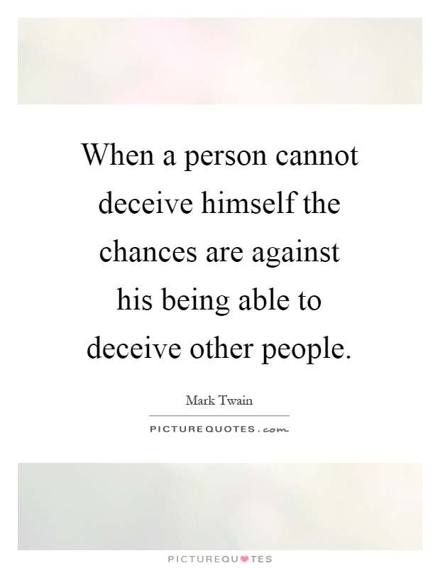 When a person cannot deceive himself the chances are against his being able to deceive other people Picture Quote #1