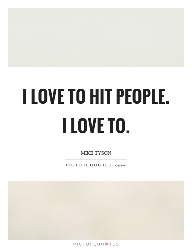 I love to hit people. I love to Picture Quote #1