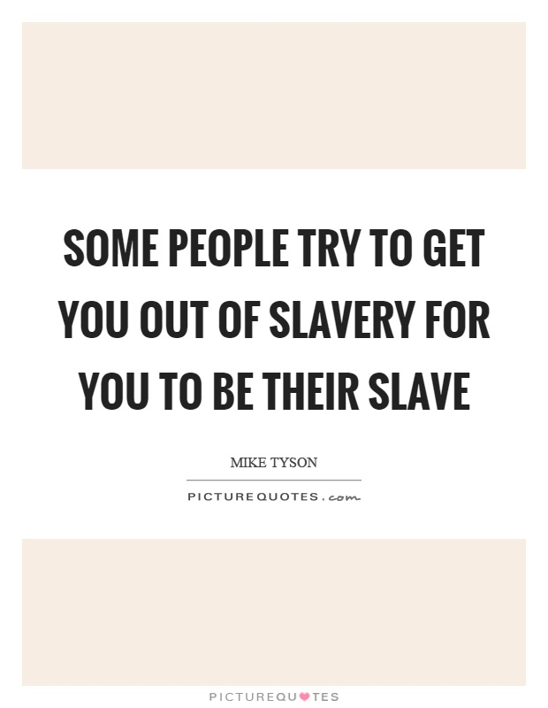 Some people try to get you out of slavery for you to be their slave Picture Quote #1