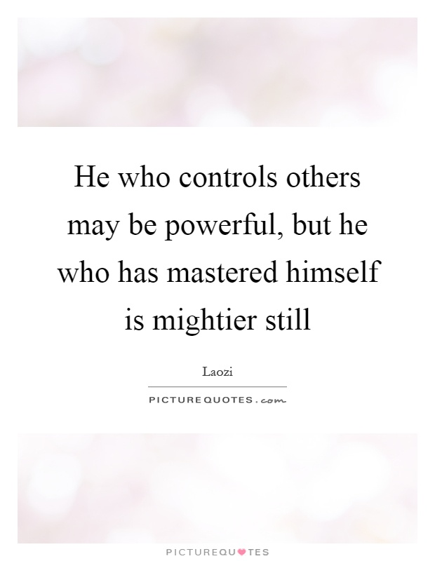 He who controls others may be powerful, but he who has mastered himself is mightier still Picture Quote #1
