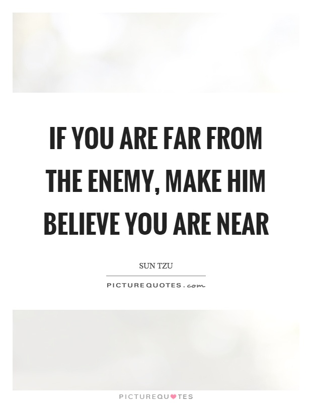 If you are far from the enemy, make him believe you are near Picture Quote #1