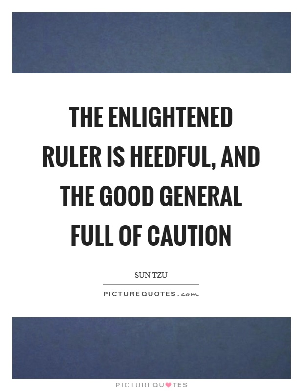 The enlightened ruler is heedful, and the good general full of caution Picture Quote #1