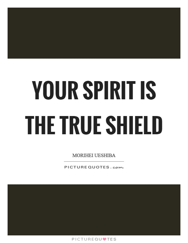 Your spirit is the true shield Picture Quote #1