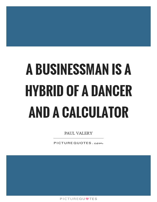 A businessman is a hybrid of a dancer and a calculator Picture Quote #1