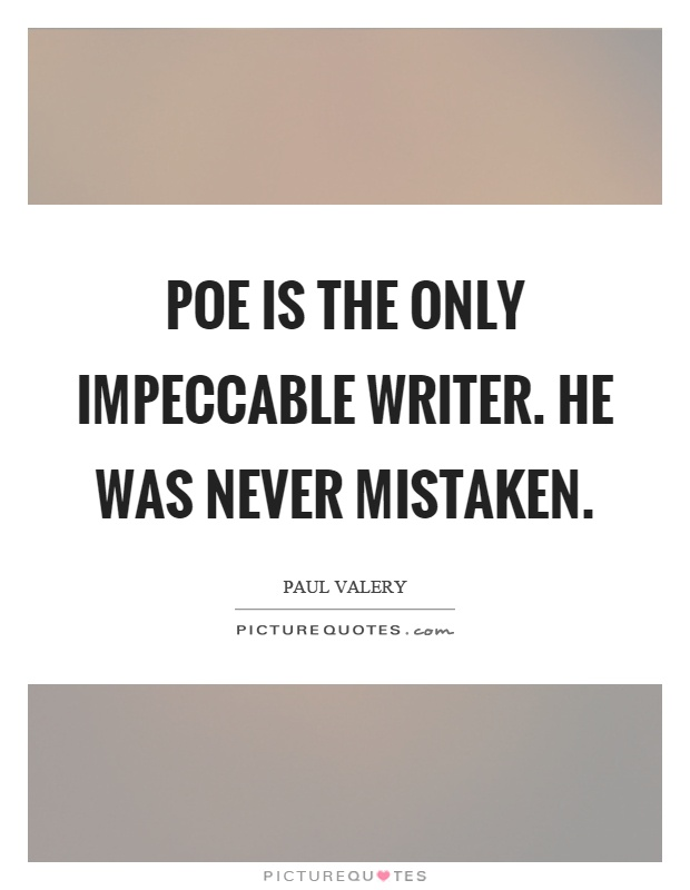 Poe is the only impeccable writer. He was never mistaken Picture Quote #1