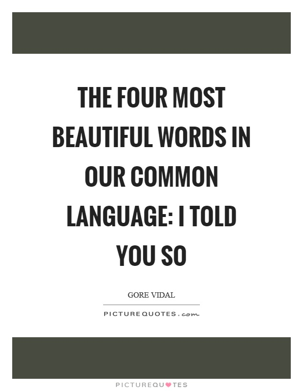 The four most beautiful words in our common language: I told you so Picture Quote #1