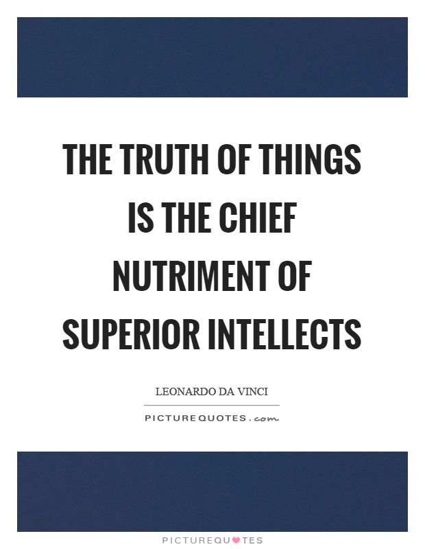 The truth of things is the chief nutriment of superior intellects Picture Quote #1
