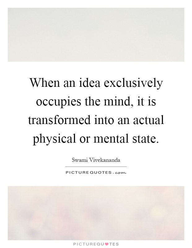 When an idea exclusively occupies the mind, it is transformed into an actual physical or mental state Picture Quote #1