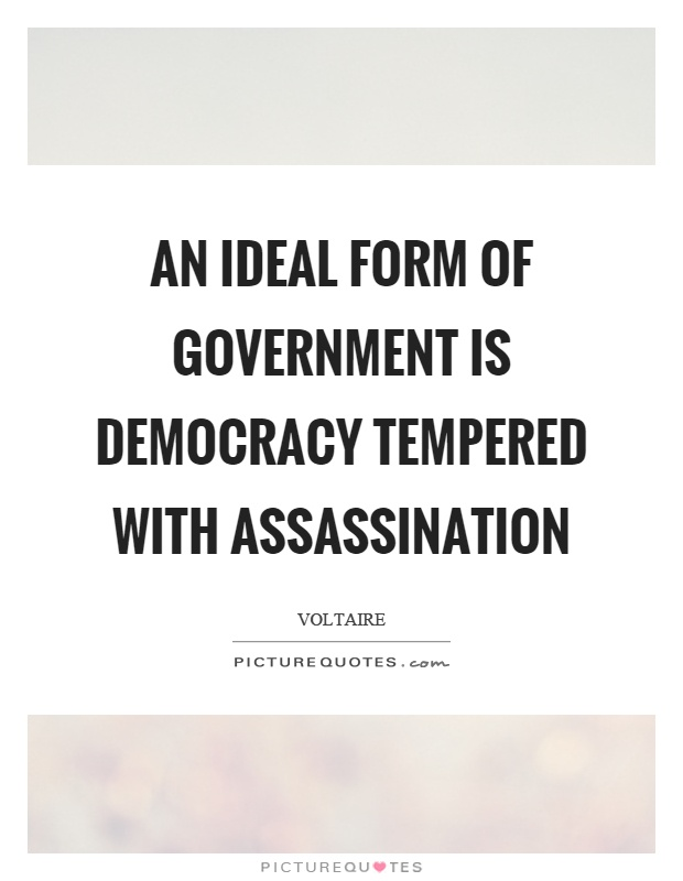 An ideal form of government is democracy tempered with assassination Picture Quote #1