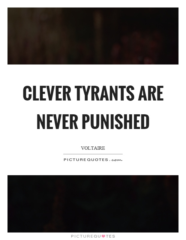 Clever tyrants are never punished Picture Quote #1