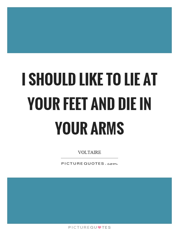 I should like to lie at your feet and die in your arms Picture Quote #1