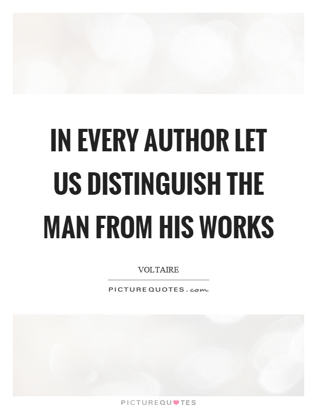 In every author let us distinguish the man from his works Picture Quote #1