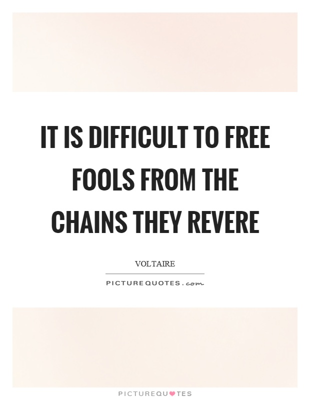 It is difficult to free fools from the chains they revere Picture Quote #1