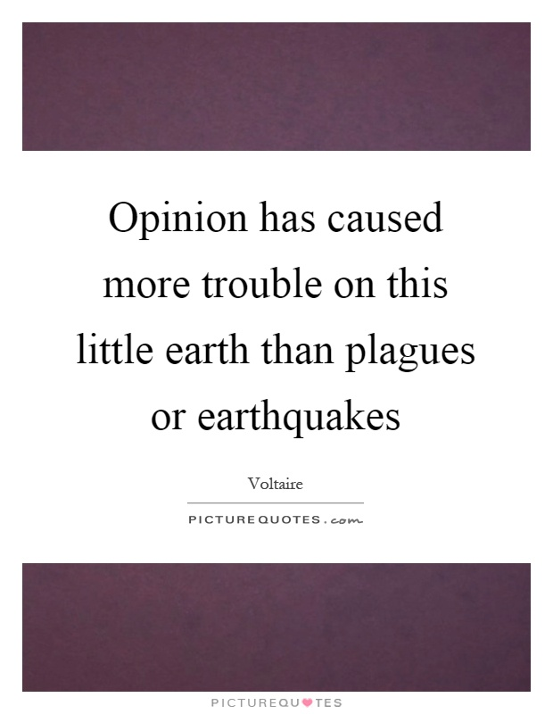 Opinion has caused more trouble on this little earth than plagues or earthquakes Picture Quote #1