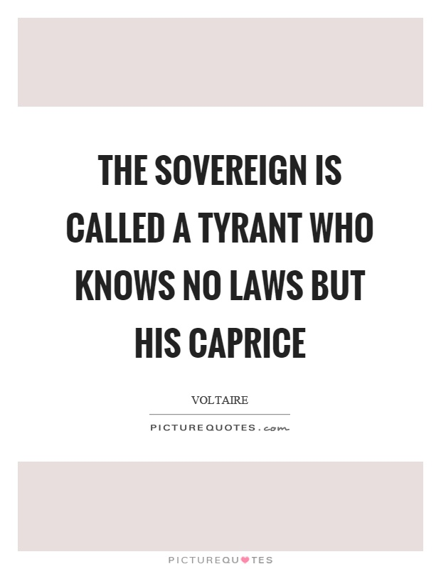The sovereign is called a tyrant who knows no laws but his caprice Picture Quote #1