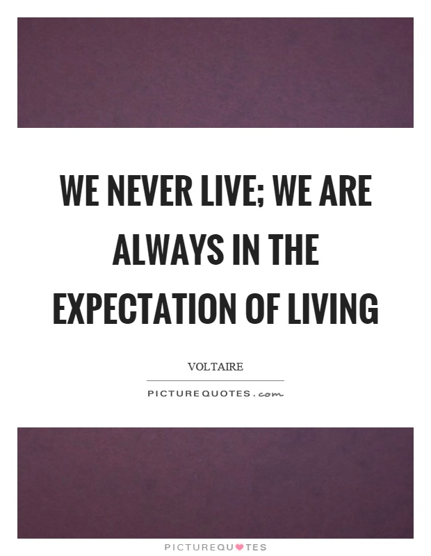 We never live; we are always in the expectation of living Picture Quote #1
