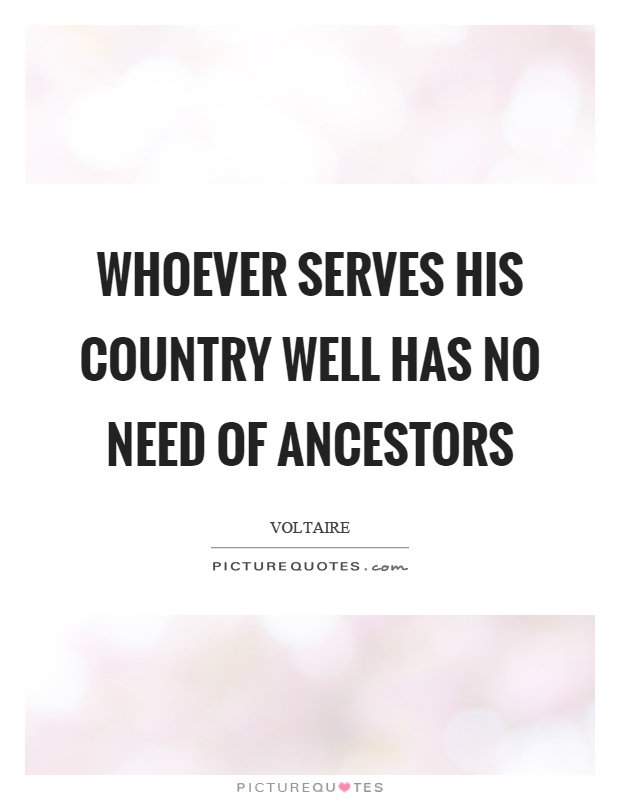 Whoever serves his country well has no need of ancestors Picture Quote #1