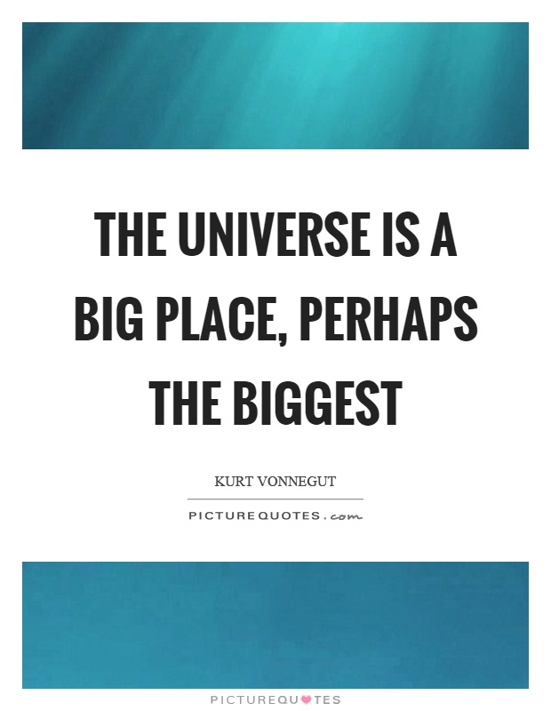 The universe is a big place, perhaps the biggest Picture Quote #1