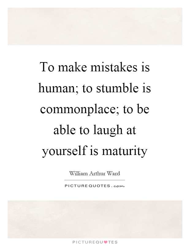 To make mistakes is human; to stumble is commonplace; to be able to laugh at yourself is maturity Picture Quote #1