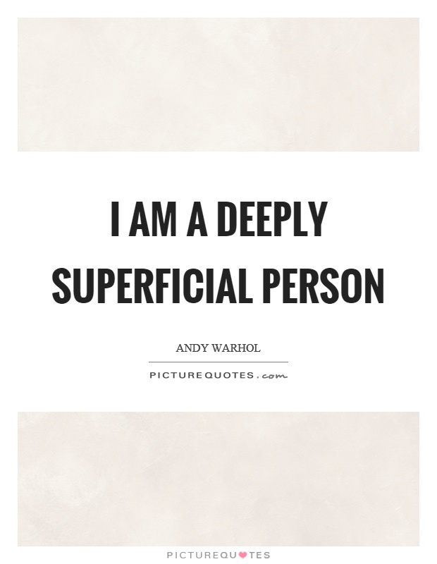 I am a deeply superficial person Picture Quote #1