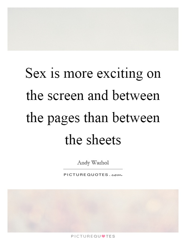 Sex is more exciting on the screen and between the pages than between the sheets Picture Quote #1