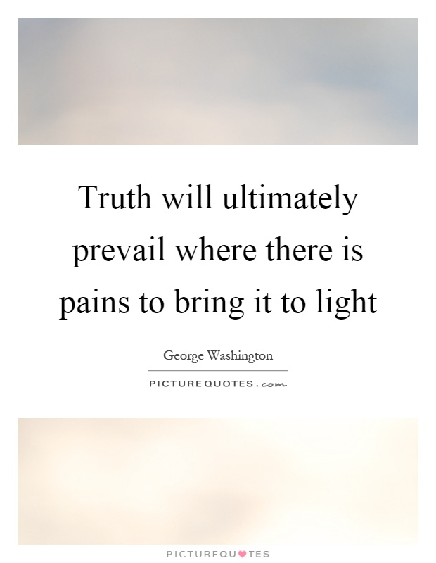 Truth will ultimately prevail where there is pains to bring it to light Picture Quote #1