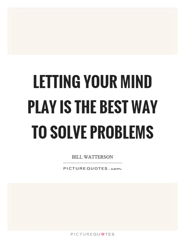 Letting your mind play is the best way to solve problems Picture Quote #1
